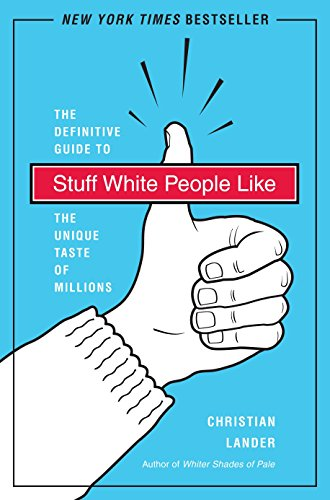 Stuff White People Like: A Definitive Guide to the Unique Taste of Millions by Random House Trade