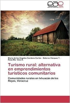 Turismo rural: alternativa en emprendimientos turísticos comunitarios: Comunidades rurales en Ixhuacán de los Reyes, Veracruz