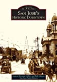img - for By Lauren Miranda Gilbert - San Jose's Historic Downtown (CA) (Images of America) (2004-10-12) [Paperback] book / textbook / text book