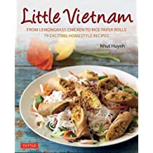 Little Vietnam: From Lemongrass Chicken to Rice Paper Rolls, 80 Exciting Vietnamese Dishes to Prepare at Home [Vietnamese Cookbook]