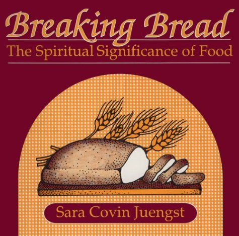 Breaking Bread The Spiritual Significance Of Food Sara Covin