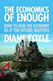 The Economics of Enough : How to Run the Economy as If the Future Matters, Coyle, Diane, 0691156298