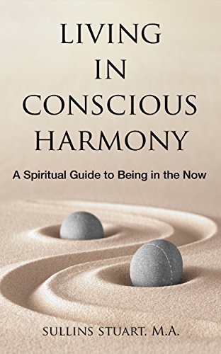 Living in conscious harmony a spiritual guide to being in the now living in conscious harmony a spiritual guide to being in the now by stuart fandeluxe Images