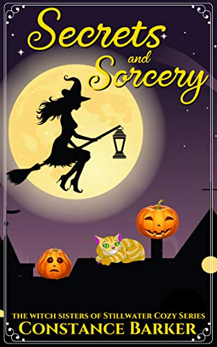 Secrets and Sorcery (The Witch Sisters of Stillwater Cozy Series Book 6) -