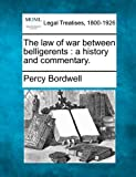 The law of war between belligerents : a history and Commentary, Percy Bordwell, 1240131380