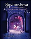 Magical Inner Journeys: 44 Guided Imagery Scripts to Inspire Self-Discovery with SoulCollage