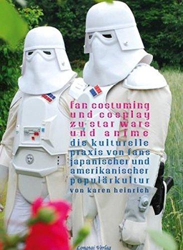Fan Costuming and Cosplay zu Star Wars und Anime: Die kulturelle Praxis von Fans japanischer und amerikanischer Populärkultur