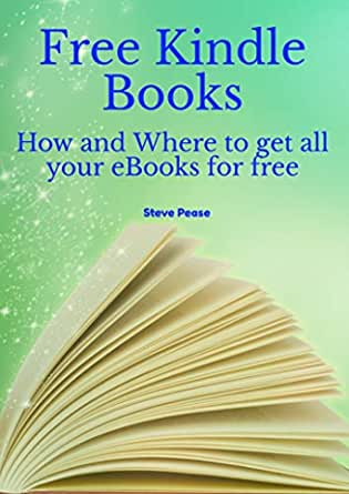 Download Books For Free How And Where To Get All Your Ebooks For Free Kindle Edition By Pease Steve Reference Kindle Ebooks Amazon Com