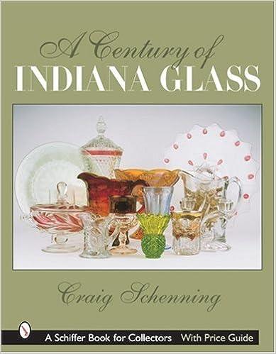 Kostenloser Online-Download von Hörbüchern A Century of Indiana Glass (Schiffer Book for Collectors) by Craig S Schenning PDF ePub MOBI