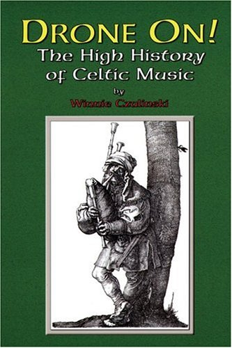 Drone On!: The High History of Celtic Music Winnie Czulinski