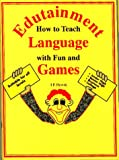 Edutainment : How to Teach Language with Fun and Games, Hewitt, Ian, 0958649200