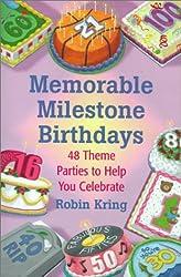 Memorable Milestone Birthdays: Over 50 Theme Parties to Help You Celebrate