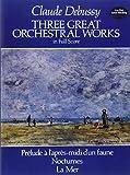 Three Great Orchestral Works in Full Score: Prélude a l'après-midi d'un faune, Nocturnes, La Mer (Dover Music Scores)