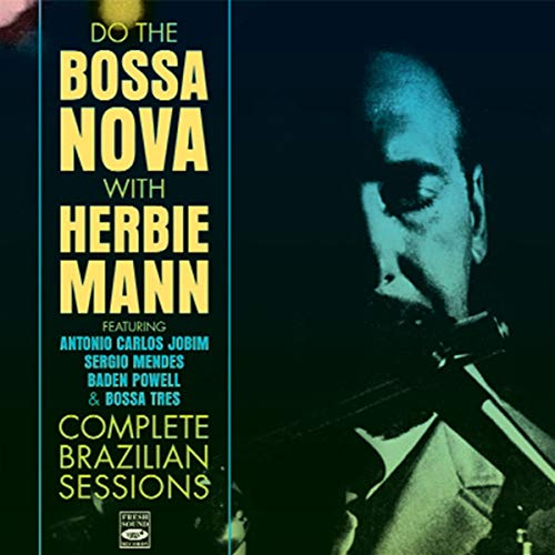 Do the Bossa Nova with Herbie Mann. Complete Brazilian Sessions (Bossa Nova Cd)
