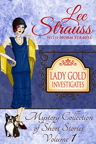 Lady Gold Investigates: a Short Read cozy historical 1920s mystery collection by [Strauss, Lee]