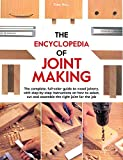 The Encyclopedia of Joint Making: The complete, full-color guide to wood joinery, with step-by-step instructions on how to select, cut, and assemble the right joint of the job