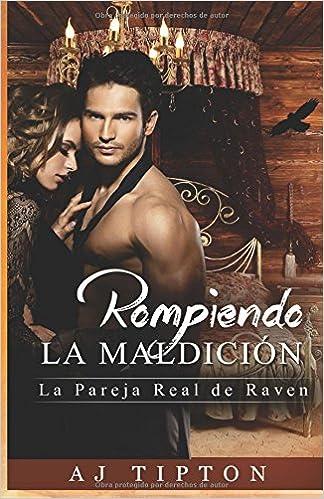 Rompiendo la Maldición: La Pareja Real de Raven: Volume 3 (Sexys Cuentos de Hadas Al Revés)