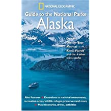 National Geographic Guide to the National Parks: Alaska: Denali, Glacier Bay, Katmai, Kenai Fjords, and the 4 Other Scenic Parks