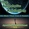 The Apostolic Anointing: It's More Than Just a Name Audiobook by Apostle Dedric Hubbard Narrated by Paul Richardson