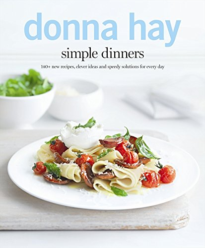 Simple Dinners: 140+ New Recipes, Clever Ideas and Speedy Solutions For Every -