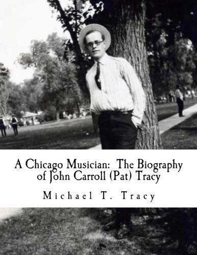 A Chicago Musician:  The Biography of John Carroll (Pat) Tracy