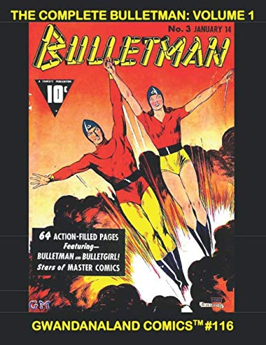 The Complete Bulletman: Volume 1: Gwandanaland Comics #116 -- His Complete Stories -- This Book: From Bulletman #1-8 --- The Largest Bulletman Collection in Print!