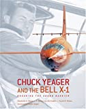 img - for Chuck Yeager and the Bell X-1: Breaking the Sound Barrier book / textbook / text book