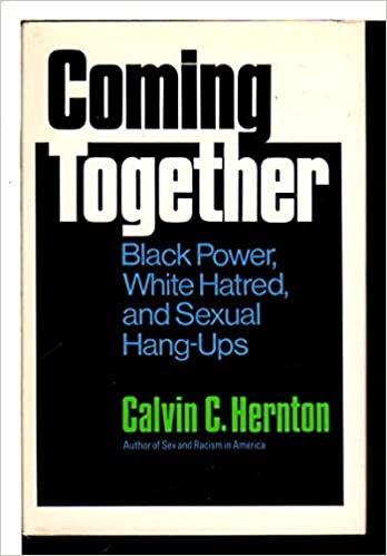 Coming Together Black Power White Hatred And Sexual Hang Ups Calvin C Hernton 9780394462219 Amazon Com Books