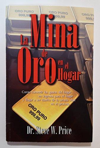La Mina de Oro en el Hogar: Como Convertir los Gastos del Hogar en una Mina de Ingresos y Apropiarse de su Vida en el Proceso!