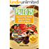PALEO 25: Jump Start Your Healthy Eating with 25 Days of Delicious Meals: Over 75 Gluten-Free, Grain-Free, Dairy Free Recipes