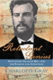 Front cover for the book Reluctant Genius: Alexander Graham Bell and the Passion for Invention by Charlotte Gray