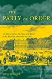 The Party of Order, Jeffrey D. Needell, 0804753695
