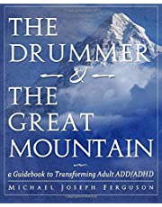 The Drummer and the Great Mountain - A Guidebook to Transforming Adult ADD/ADHD