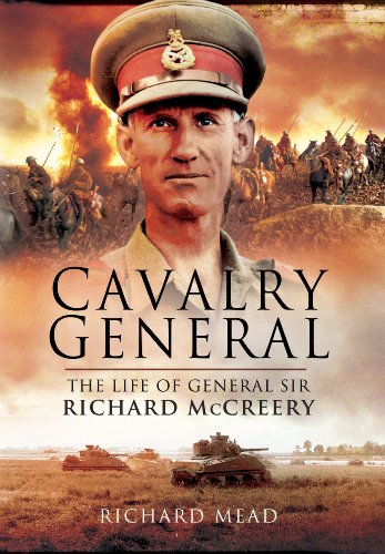 The Last Great Cavalryman: The Life of General Sir Richard McCreery GCB KBE DSO MC