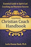 Comprehensive Christian Coach Handbook: Essential Guide to Spirit-Led Coaching and Business Success