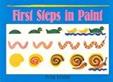 img - for First Steps in Paint: A New and Simple Way to Learn How to Paint Step by Step book / textbook / text book