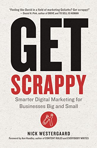 Get Scrappy: Smarter Digital Marketing for Businesses Big and Small (The Best Marketing Strategies For Small Businesses)