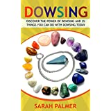 Dowsing: Discover the Power of Dowsing and 35 Things You Can Do with Dowsing Today
