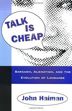 talk is cheap sarcasm alienation and the evolution of