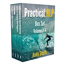 Practical NLP Box Set: Volumes 1-4: How to use NLP Presuppositions, Language Patterns, Rapport, Anchoring and Submodalities to improve your life and work - even if you're not NLP trained yet
