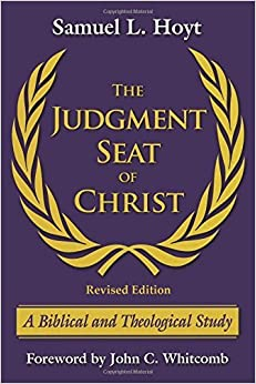 The Judgment Seat of Christ: A Biblical and Theological Study – January 1, 2015