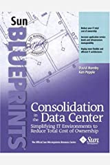 Consolidation in the Data Center: Simplifying IT Environments to Reduce Total Cost of Ownership Paperback