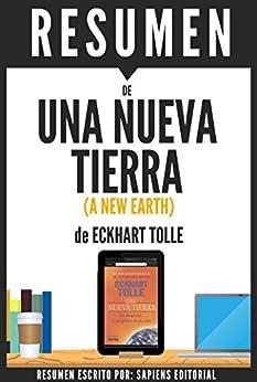"""Resumen de """"Una Nueva Tierra: Un Despertar Al Proposito De Su Vida"""" (A New Earth), de Eckhart Tolle (Spanish Edition) by [Editorial, Sapiens, Editorial, Sapiens]"""