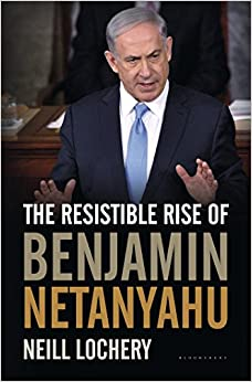 Image result for The Resistible Rise of Benjamin Netanyahu Hardcover – November 15, 2016 by neill Lochery,Bloomsbury USA