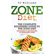 Zone Diet: The Ultimate Beginners Guide To The Zone Diet (includes 75 recipes and a 2 week meal plan) (Antioxidants & Phytochemicals, Macrobiotics)