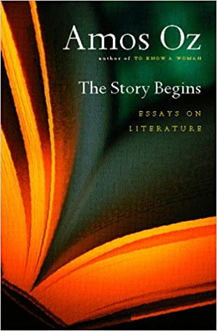 com the story begins essays on literature  com the story begins essays on literature 9780151002979 amos oz books
