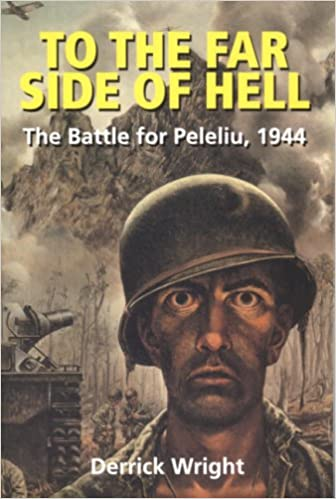 To the Far Side of Hell: The Battle for Peleliu, 1944 (Alabama Fire Ant), Wright, Derrick