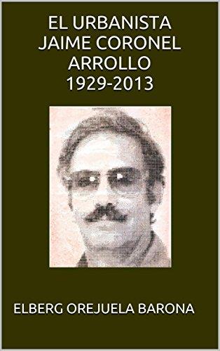 Descargar Libro El Urbanista Jaime Coronel Arrollo 1929-2013 Elberg Orejuela Barona