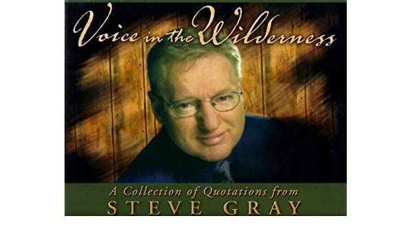Voice in the Wilderness: A Collection of Quotations from Steve Gray