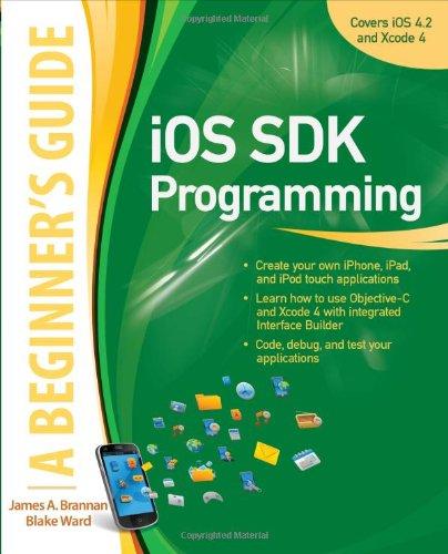 iOS SDK Programming A Beginners Guide by Blake Ward , James Brannan, Publisher : McGraw-Hill Osborne Media